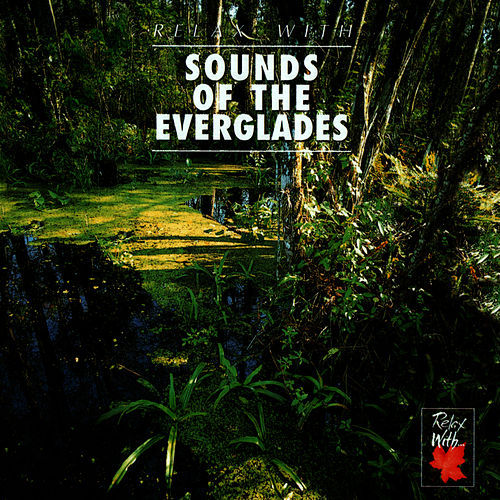 Relax With...Sound Of The Everglades by Azzurra Music