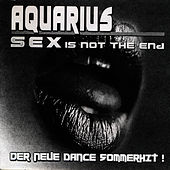 Sex (Is Not The End) by Aquarius