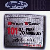 90% Blues 10% Funky 101% Pure Morblus - Live Recording by MORBLUS - Funky Blues Band