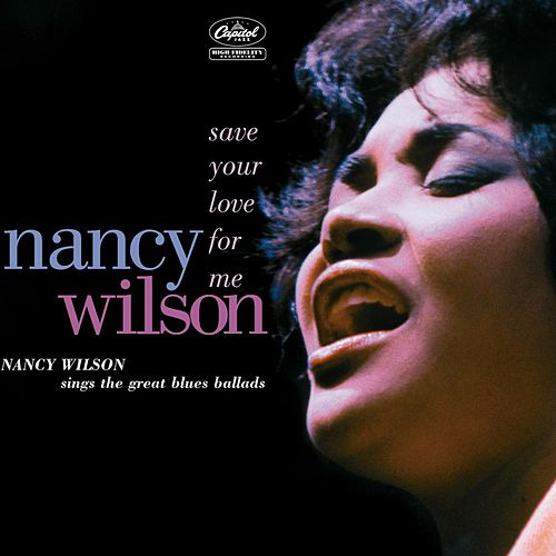 Save You Love For Me: Nancy Wilson Sings the Great Blues Ballads by Nancy Wilson