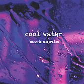 Cool Water by Mark Austin