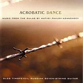 Acrobatic Dance: Music From The Gulag By Matvei Pavlov-Azancheev by  Matvei Pavlov-Azancheev