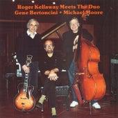 Roger Kellaway Meets Gene Bertoncini And Michael Moore by Roger Kellaway