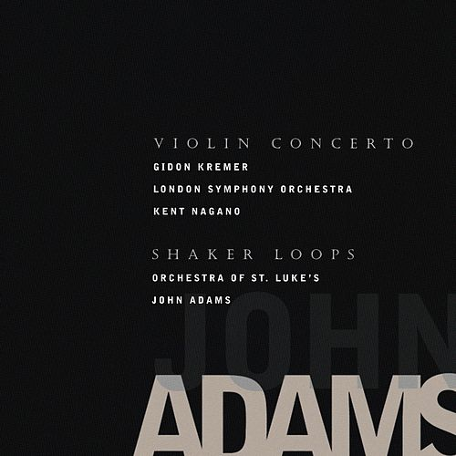 Adams, John: Violin Concerto; Shaker Loops by John Adams