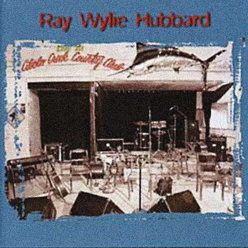 Live At Cibelo Creek by Ray Wylie Hubbard