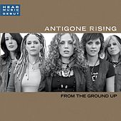 From The Ground Up by Antigone Rising