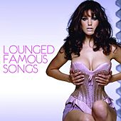 Lounged Famous Songs by Various Artists