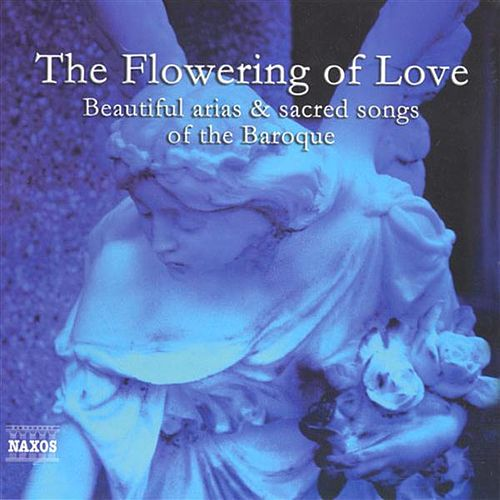 Flowering of Love, (The) - Beautiful Arias and Sacred Songs of the Baroque by Various Artists