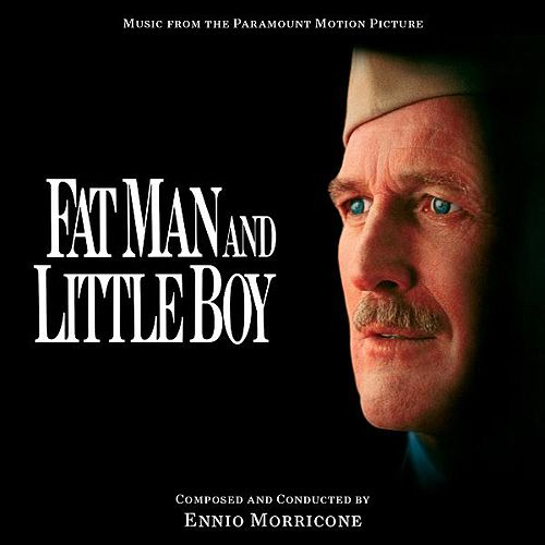 Fat Man and Little Boy - Music from the Motion Picture by Ennio Morricone