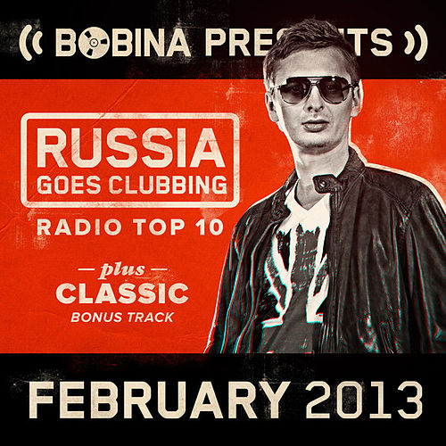 Bobina presents Russia Goes Clubbing Radio Top 10 (February 2013) by Various Artists