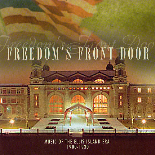 Freedom's Front Door: Music of the Ellis Island Era 1900-1930 by Various Artists