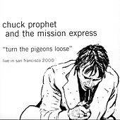 Turn the Pigeons Loose: Live In San Francisco 2000 by Chuck Prophet