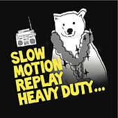 Heavy Duty by Slow Motion Replay