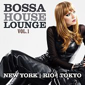 Bossa House Lounge, Vol. 1 (New York, Rio, Tokyo) by Various Artists