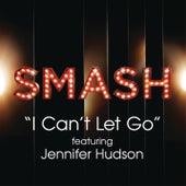 I Can't Let Go (SMASH Cast Version featuring Jennifer Hudson) by SMASH Cast