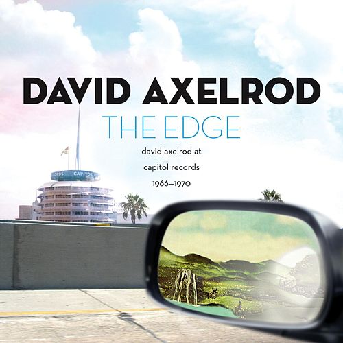 The Edge: David Axelrod at Capitol Records 1966-1970 by David Axelrod