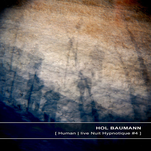 Human | Live at Nuit Hypnotique #4 by Hol Baumann