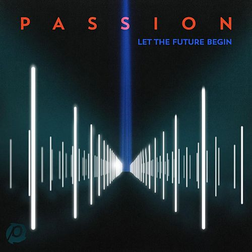 Passion: Let the Future Begin by Passion