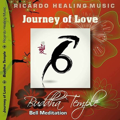 Journey of Love - Buddha Temple Bell Meditation by Ricardo M.