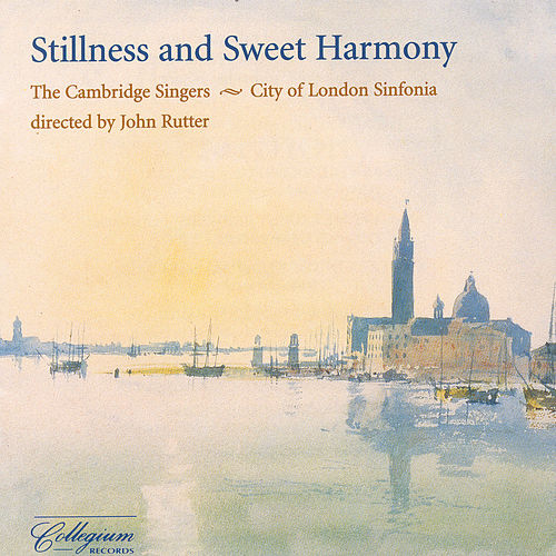 Stillness and Sweet Harmony by The Cambridge Singers