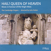 Hail! Queen of Heaven: Music In Honour of the Virgin Mary by The Cambridge Singers