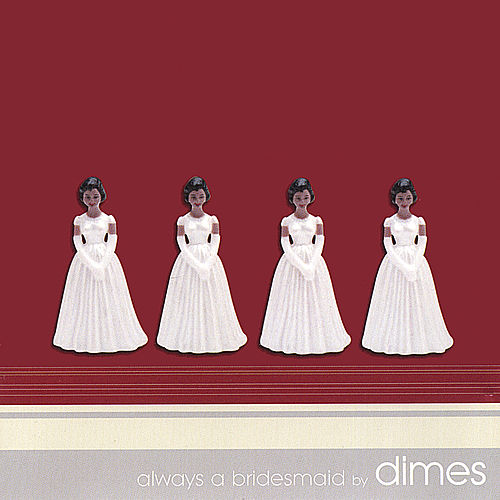 Always A Bridesmaid by Dimes