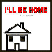 I'll Be Home by Bon Aero