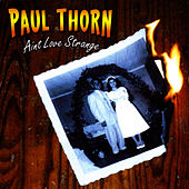 Aint Love Strange by Paul Thorn