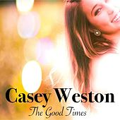 The Good Times by Casey Weston