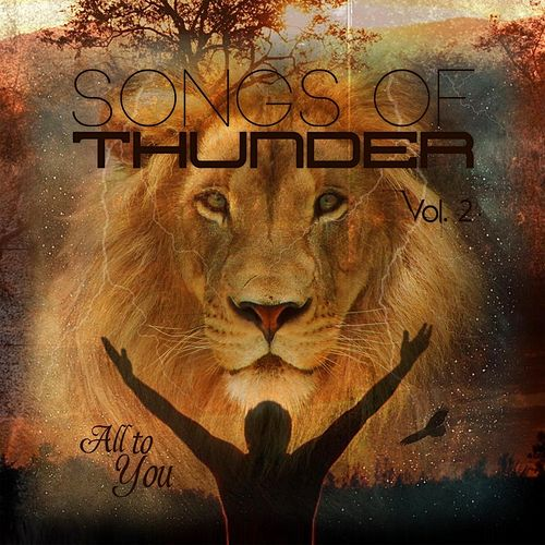 Songs of Thunder, Vol. 2: All to You by Harvest Sound