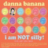 I Am Not Silly by Danna Banana