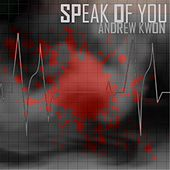 Speak of You by Andrew Kwon