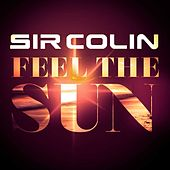 Feel the Sun (Remixes) by Sir Colin