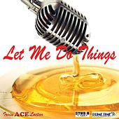 Let Me Do Things by Ace