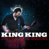 Standing in the Shadows by King King