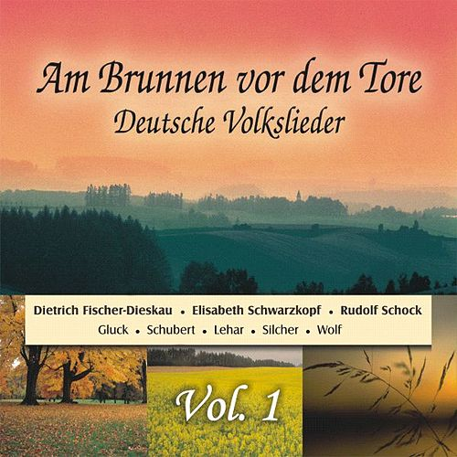 Am Brunnen vor dem Tore - Deutsche Volkslieder Vol. 1 by Various Artists