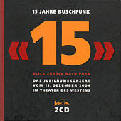 15 Jahre BuschFunk - Das Jubiläumskonzert 13.12.04 by Various Artists