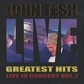 Greatest Hits: Live in Concert vol. 1 by John Tesh
