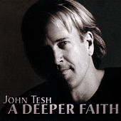 A Deeper Faith by John Tesh