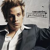 You Stand Watching by Ryan Cabrera