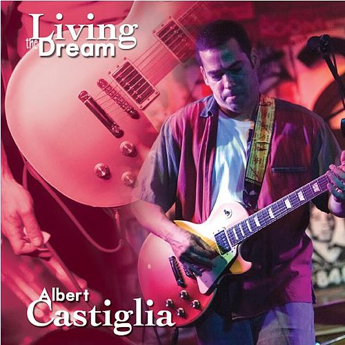 Living the Dream by Albert Castiglia