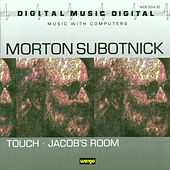 Morton Subotnick: Touch / Jacob's Room by Morton Subotnick