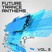 Future Trance Anthems, Vol. 3 by Various Artists