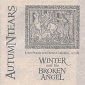 Love Poems for Dying Children: Act III : Winter and the Broken Angel by Autumn Tears