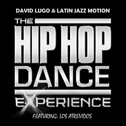 The Hip Hop Dance Experience (feat. Los Atrevidos) by David Lugo