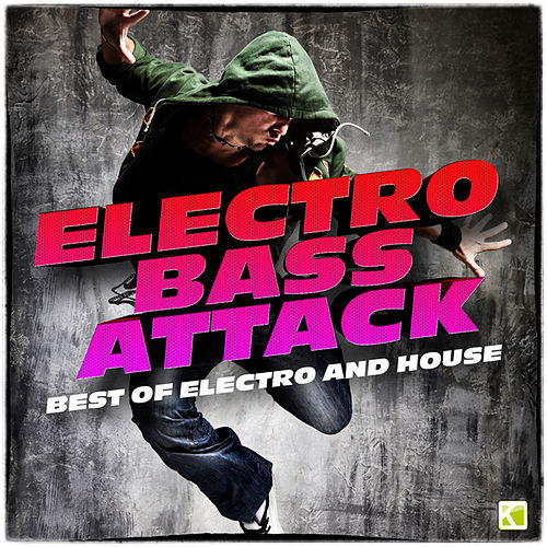 Electro Bass Attack (Best of Electro & House) by Various Artists