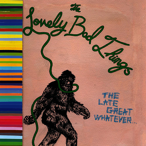 The Late Great Whatever by The Lovely Bad Things