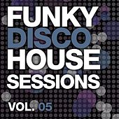 Funky Disco House Sessions Vol. 5 by Various Artists