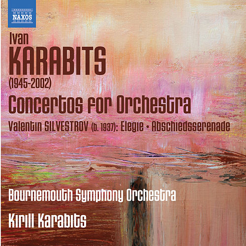 Karabits: Concertos for Orchestra - Silvestrov: Elegie - Abschiedsserenade by Bournemouth Symphony Orchestra