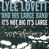 It's Not Big It's Large von Lyle Lovett
